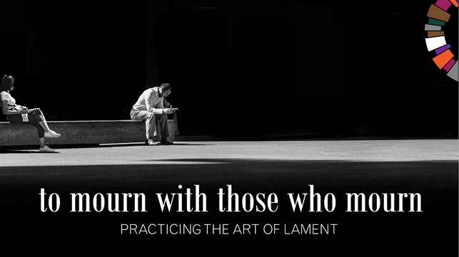 Mourning for those who mourn - Lament series 2021